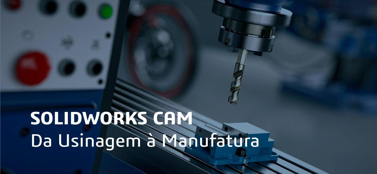 SolidWorks CAM - Da Usinagem à Manufatura